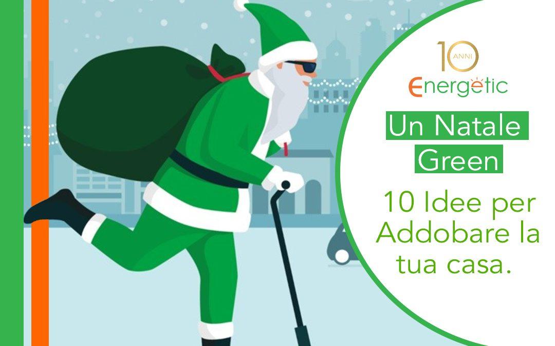 NATALE GREEN – 10 IDEE PER ADDOBBARE LA TUA CASA.