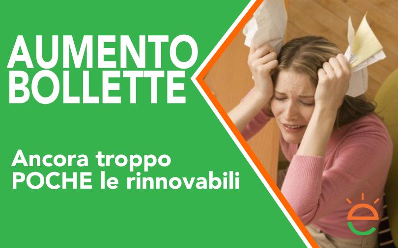 Aumento Bollette: ancora troppo poche le rinnovabili
